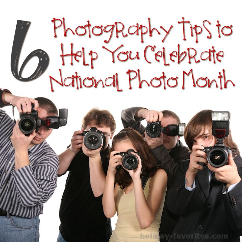 Tips for Taking Better Pictures for National Photo Month: www.holiday-favorites.com/6-tips-for-taking-better-pictures-for...